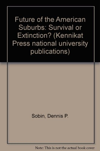 The Future of the American Suburbs: Survival or Extinction (Kennikat Press national university publications. Series in American studies)