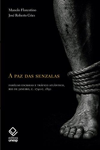 A Paz das Senzalas. Famílias Escravas e Tráfico Atlântico. Rio de Janeiro, C.1790- C.1850