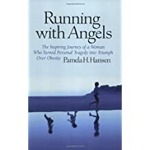 Running with Angels: The Inspiring Journey of a Woman Who Turned Personal Tragedy Into Triumph Over Obesity