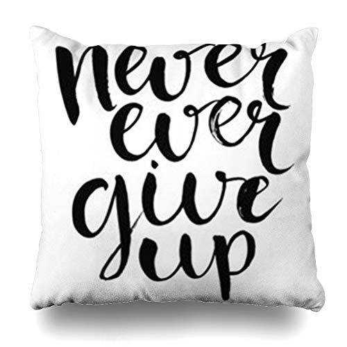 YeaSHARK Throw Pillow Covers Dark Motivation Never Ever Give Motivational Quote Up Life Brush Black Phase Lettering for Hope White Zippered Design Square 18