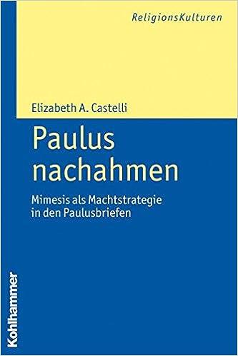 Book Paulus Nachahmen: Mimesis ALS Machtstrategie in Den Paulusbriefen (Religionskulturen)