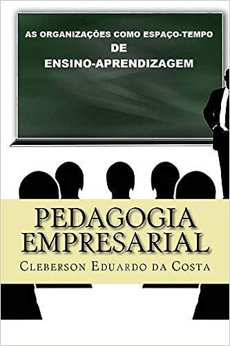 Pedagogia Empresarial: As organizacoes como espaco-tempo de ensino-aprendizagem (Portuguese Edition) (Portuguese) 1st Edition