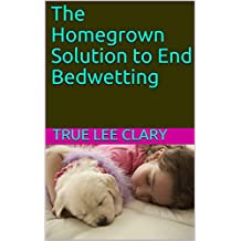 The Homegrown Solution to End Bedwetting