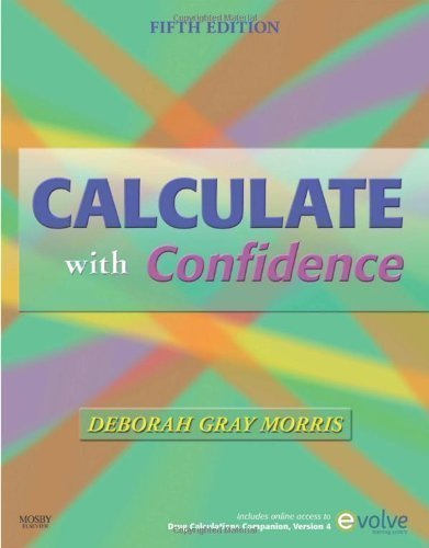 Calculate With Confidence  5E  Morris  Calculate With Confidence  5Th  Fifth  Edition By Gray Morris Rn Bsn Ma Lnc  Deborah C  Published By Mosby  2009