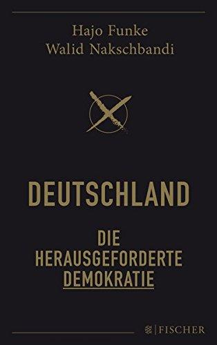 Deutschland – Die herausgeforderte Demokratie Broschiert – 24. August 2017 Hans-Joachim Funke Walid Nakschbandi FISCHER Taschenbuch 359670121X