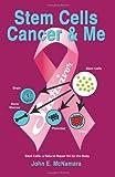 Stem Cells Cancer and Me, John E. McNamara, 1434310221