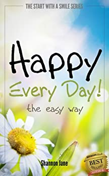 Happy Every Day! (Start With A Smile Book 1) by [Jane, Shannon]