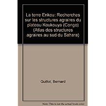 La terre Enkou: Recherches sur les structures agraires du plateau Koukouya (Congo) (Atlas des structures agraires au sud du Sahara) (French Edition)