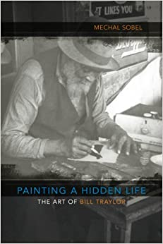 Book Painting a Hidden Life: The Art of Bill Traylor