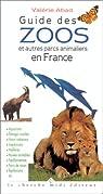 Guide des zoos et autres parcs animaliers en France par Abad