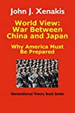 World View: War Between China and Japan: Why America Must Be Prepared (Generational Theory Book Series)