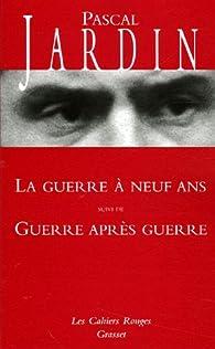 La Guerre à neuf ans suivi de Guerre après guerre par Pascal Jardin