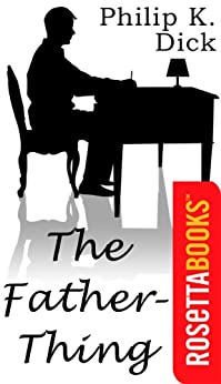 The Father Thing by [Dick, Philip K.]