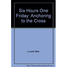 Six Hours One Friday: Anchoring to the Cross