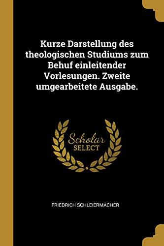 Kurze Darstellung Des Theologischen Studiums Zum Behuf Einleitender Vorlesungen. Zweite Umgearbeitete Ausgabe. (German Edition) by Wentworth Press