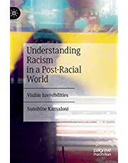 Understanding Racism in a Post-Racial World: Visible Invisibilities