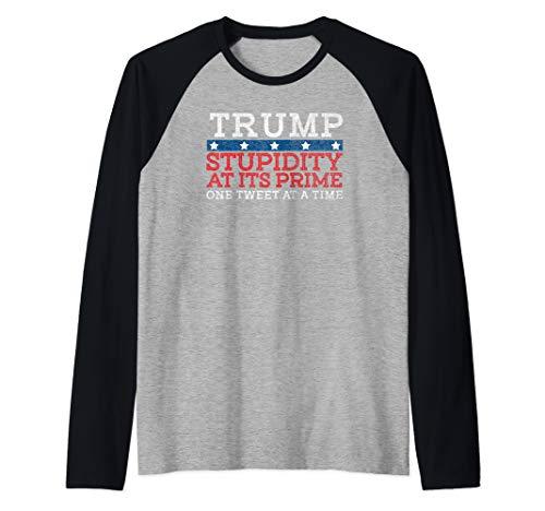 Anti Trump Stupid Tweet Stupidity At Its Prime Raglan Baseball Tee