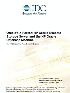 Oracle's X Factor: HP Oracle Exadata Storage Server and the HP Oracle Database Machine Carl W. Olofson, Dan Vesset and Jean S. Bozman