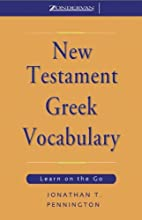 New Testament Greek Vocabulary: Learn on the Go Audiobook by Jonathan T. Pennington Narrated by Jonathan T. Pennington