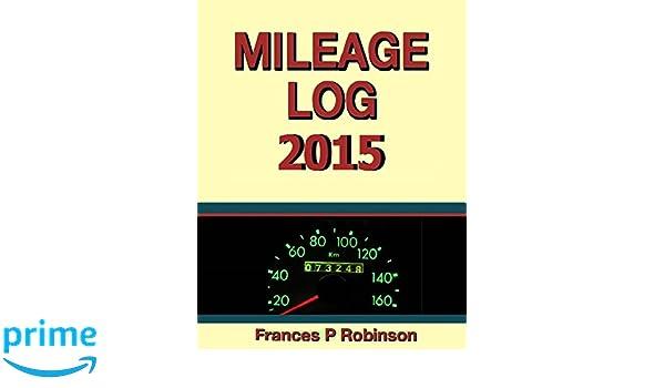 amazon com mileage log 2015 9781503127265 frances p robinson books