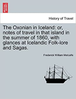 Book The Oxonian in Iceland: or, notes of travel in that island in the summer of 1860, with glances at Icelandic Folk-lore and Sagas.