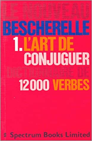Amazon L Art De Conjuguer Dictionnaire De Douze Mille Verbes Le Bescherelle Dictionaries Thesauri