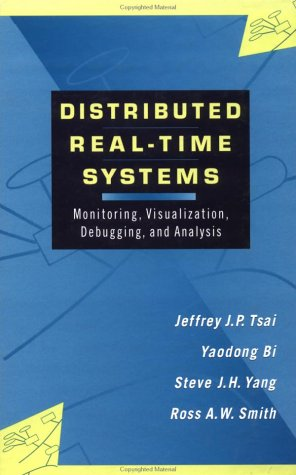 Distributed Real-Time Systems: Monitoring, Visualization, Debugging, and Analysis by Wiley-Interscience