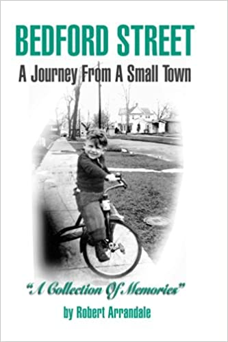 Book BEDFORD STREET A Journey From A Small Town . . . A Collection of Memories By Robert Arrandale: A Collection of Memories