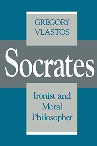 Socrates, Ironist and Moral Philosopher (Cornell Studies in Classical Philology)