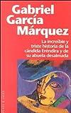 La Increíble y Triste Historia de la Cándida Eréndira y de Su Abuela Desalmada, Gabriel García Márquez, 8401242282