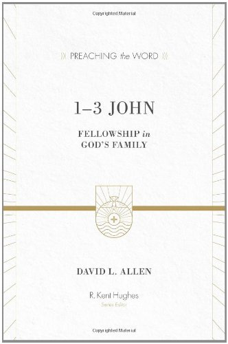 1-3 John: Fellowship in God's Family (Preaching the Word)