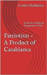 Patriotism - A Product of Casablanca: An Essay on Political Propaganda in Film