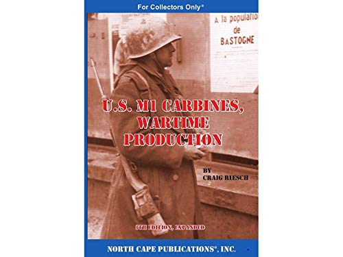 U.S. M1 Carbines, Wartime Production, 7th Revised and Expanded Edition (Different Types Of Guns In The World)