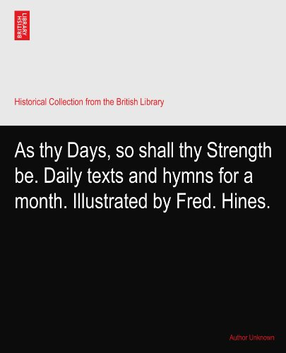 As thy Days, so shall thy Strength be. Daily texts and hymns for a month. Illustrated by Fred. Hines.