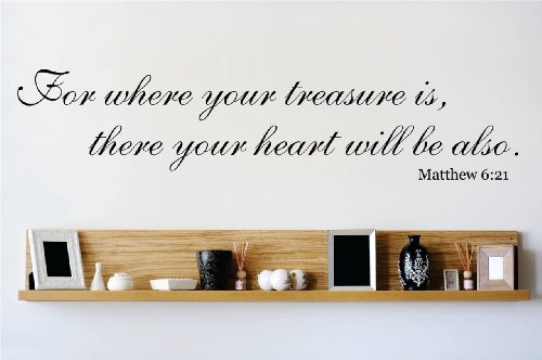 Decal - Vinyl Wall Sticker : For where your treasure is, there your heart will be also. Matthew 6:21 Quote Home Living Room Bedroom Decor DISCOUNTED SALE ITEM - 22 Colors Available Size: 6 Inches X 30 Inches