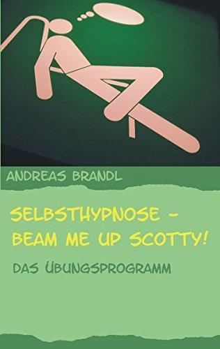 Selbsthypnose - Beam me up Scotty!: Das Übungsprogramm