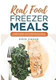 img - for Real Food Freezer Meals: 65 Budget-Friendly, Clean Eating Make-Ahead Meals, Including Whole30, Paleo and Keto Compliant Recipes book / textbook / text book