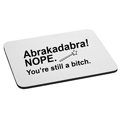 Funny Abracadabra You're Still A Bitch Mouse Pad - - Bitches Black Magic