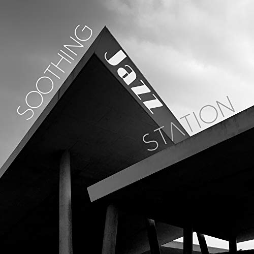 Soothing Jazz Station: Most Relaxing 2019 Smooth Jazz Music, Perfect Soft Melodies for Total Calming Down, Stress Relief, Full Rest, Peaceful Instrumental Compositions