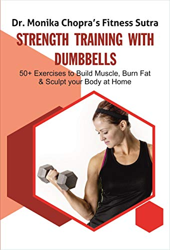 - Strength Training with Dumbbells: 50+ Exercises to Build Muscle, Burn Fat and Sculpt your Body at Home (Fitness Sutra Book 3)
