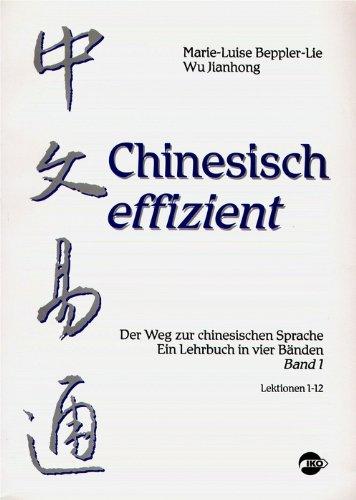 Chinesisch effizient. Der Weg zur chinesischen Sprache. Ein Lehrbuch in vier Bänden. Bd. 1 Lektionen 1-12