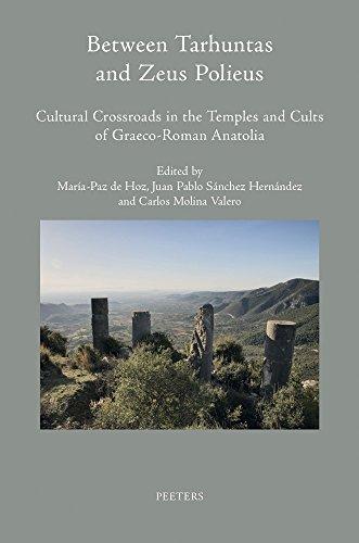 Between Tarhuntas and Zeus Polieus: Cultural Crossroads in the Temples and Cults of Graeco-Roman Anatolia (Colloquia Antiqua)