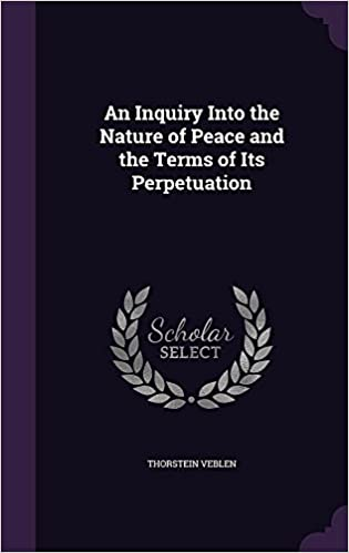 Read An Inquiry Into the Nature of Peace and the Terms of Its Perpetuation PDF, azw (Kindle)