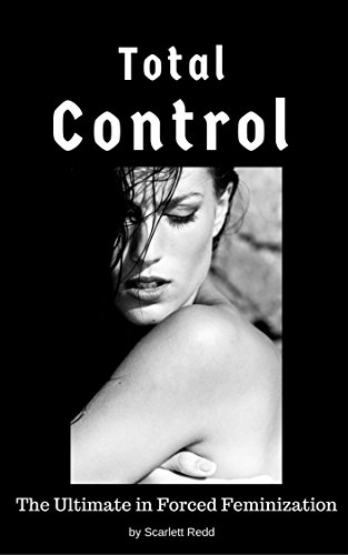 Download for free Total Control: The Ultimate in Forced Feminization