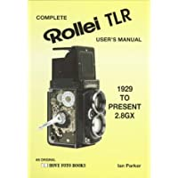 Complete Rollei TLR Users' Manual 1929 to Present 2.8 GX