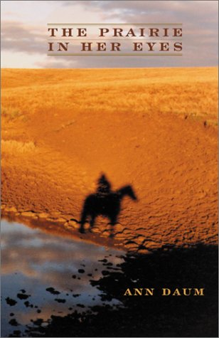 The Prairie in Her Eyes: The Breaking and Making of a Dakota Rancher