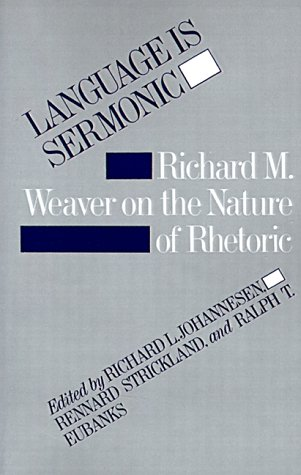 Language is Sermonic: Richard M. Weaver on the Nature of Rhetoric by Brand: Louisiana State University Press
