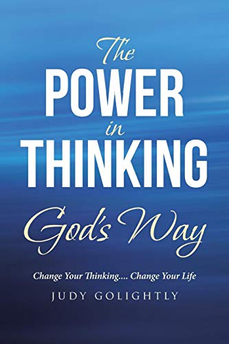 The Power in Thinking God's Way: Change Your Thinking.... Change Your Life