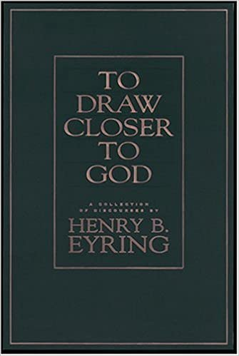 To Draw Closer To God A Collection Of Discources Henry B Eyring