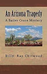 An Arizona Tragedy: A Bailey Crane Mystery by Billy Ray Chitwood (2011-08-02)